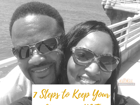 7 Steps to Keep Your Marriage Hot