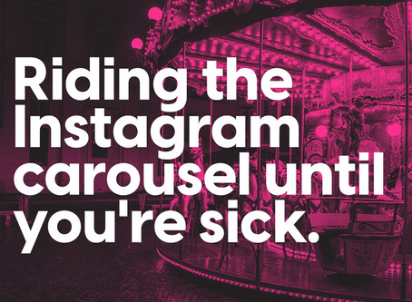 Riding the Instagram carousel until you're sick