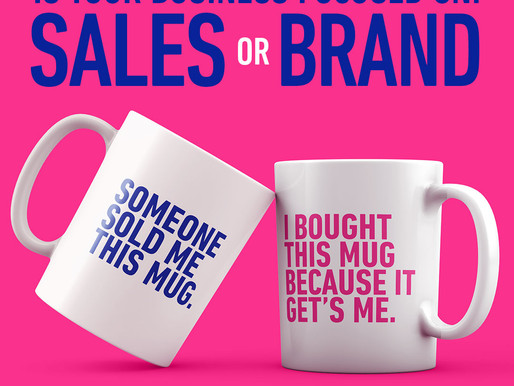 Is your business focused on SALES or BRAND?