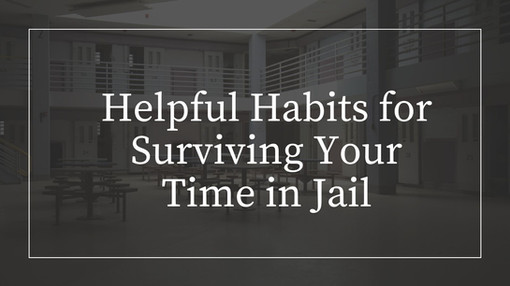Helpful Habits for Surviving Your Time in Jail