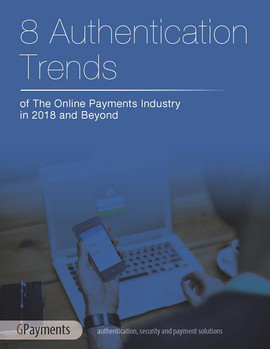 8 Authentication Trends of the Online Payments Industry in 2018 and Beyond