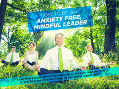 How to Be an Anxiety Free, Mindful Leader