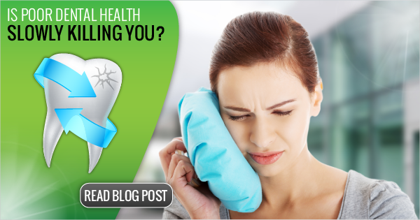 Is Poor Dental Health Slowly Killing you