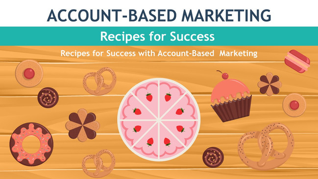 Recipes for Success with Account Based Marketing