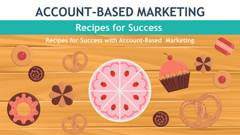 Recipes for Success with Account-Based Marketing