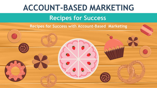 Recipes for Success with Account BasedMarketing