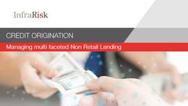 Credit Origination Managing Multifaceted Non Retail Lending