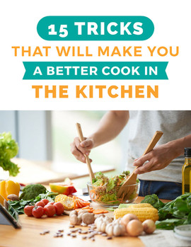 15 Tricks That will Make you A Better Cook in the Kitchen