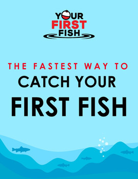 The Fastest Way to Catch Your First Fish