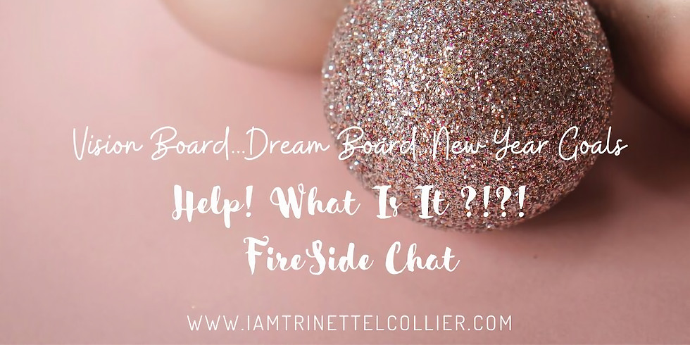 The Fireside Chat: Vision Board... Dream Board... New Year Goals