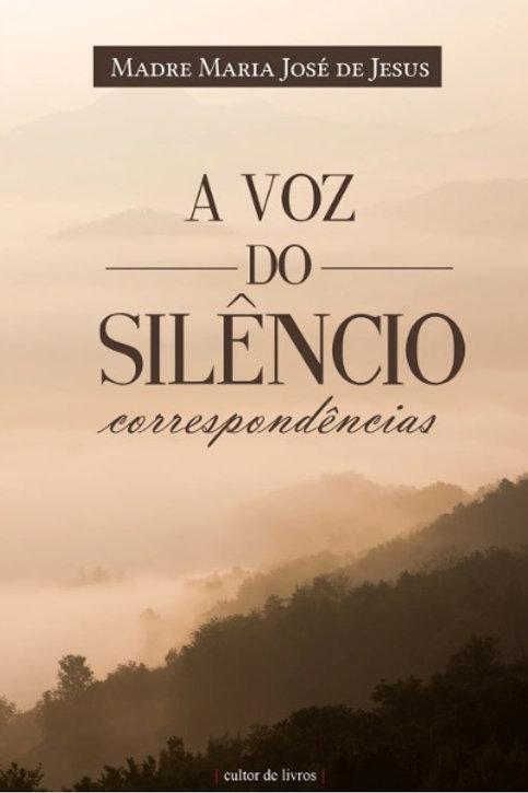 A Voz do silêncio Por: Madre Maria José de Jesus