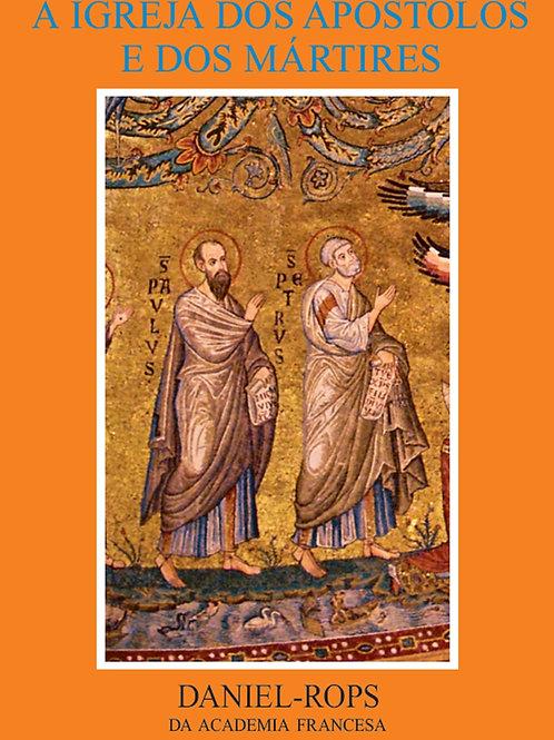 I - A Igreja dos apóstolos e dos mártires Por: Daniel Rops