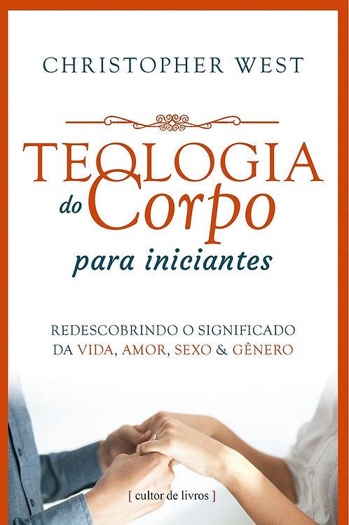 Teologia do Corpo para iniciantes - Edição São João Paulo II - Christopher West