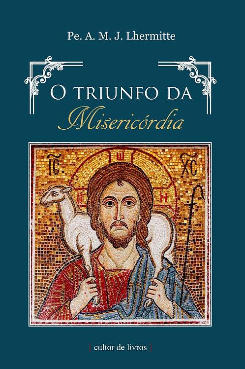O Triunfo da misericórdia Por: Pe. A. M. J. Lhermitte