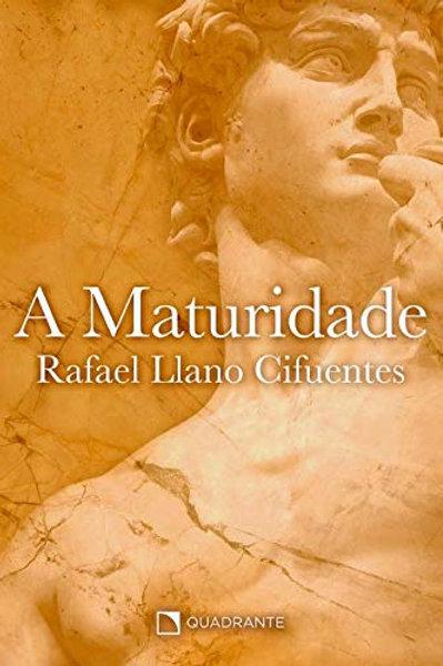 A maturidade - Por: Rafael Llano Cifuentes