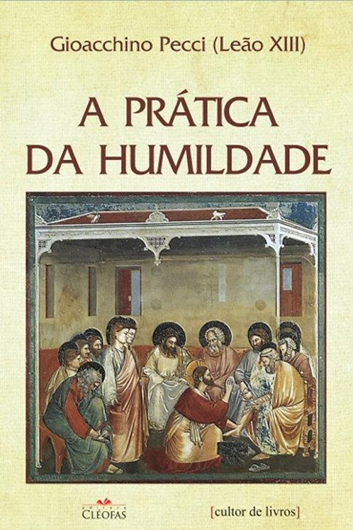 A prática da humildade Por: Papa Leão XIII