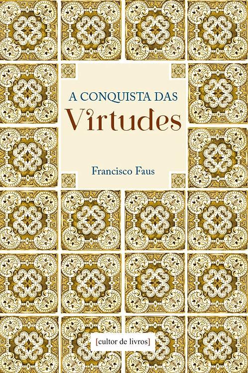 A conquista das virtudes Por: Francisco Faus