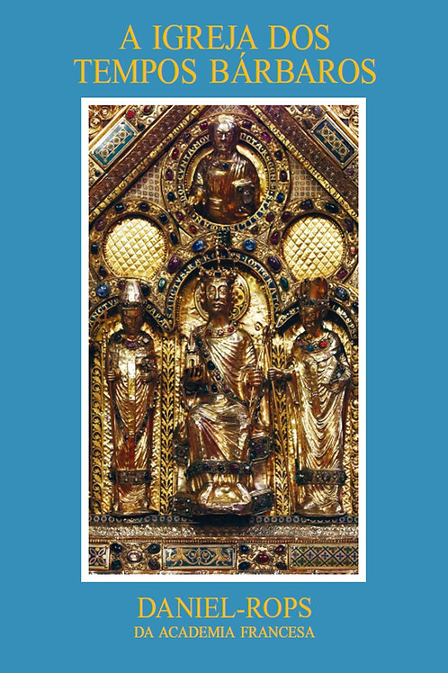 II - A Igreja dos tempos bárbaros Por: Daniel Rops
