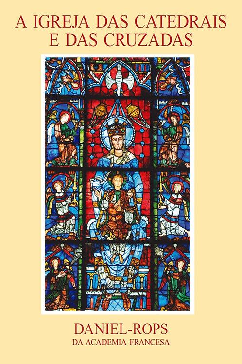 III - A Igreja das Catedrais e das Cruzadas Por: Daniel Rops