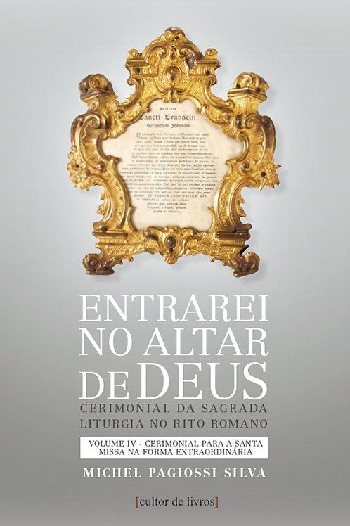 Entrarei no altar de Deus(vol4)-Cerimonial para a santa missa na forma extraor..