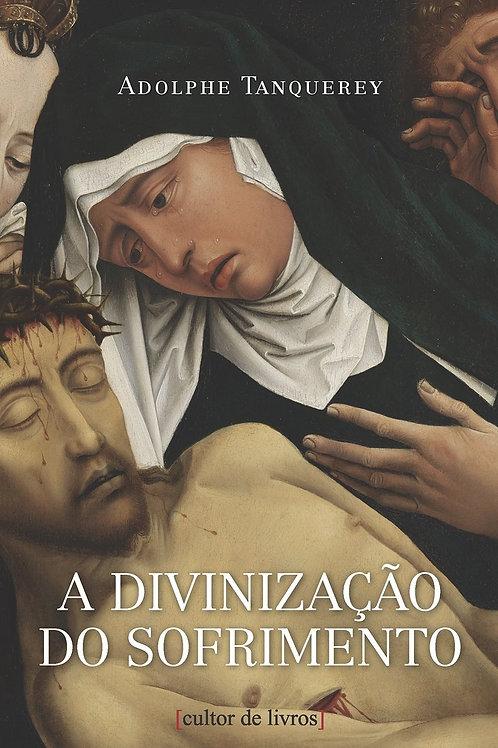 A divinização do sofrimento - Por: Adolphe Tanquerey