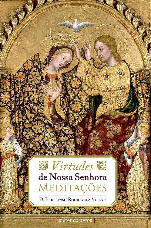 Meditações - Virtudes de Nossa Senhora - Por: Ildefonso Rodriguez Villar