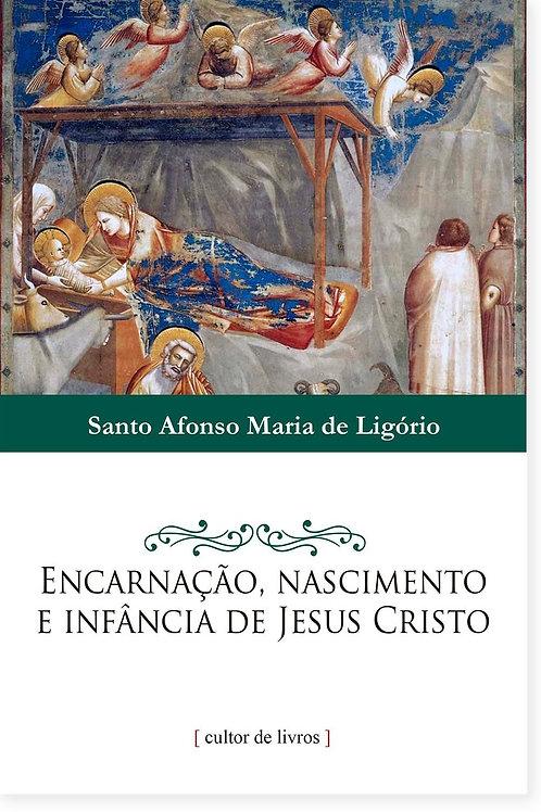 Encarnação, nascimento e infância de Jesus Cristo Por: Santo Afonso Maria d