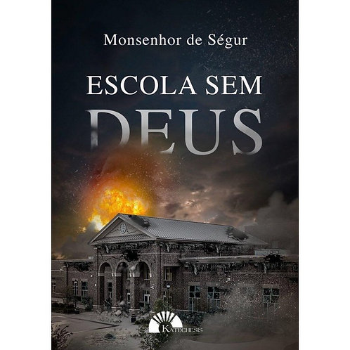 Escola sem Deus - Por - Monsenhor de Ségur