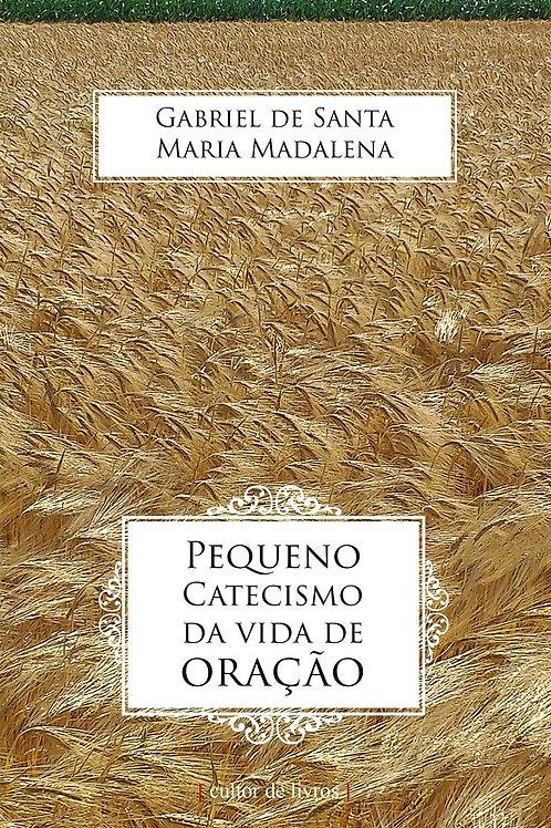 Pequeno catecismo da vida de oração - Por: Gabriel de Santa Maria Madalena