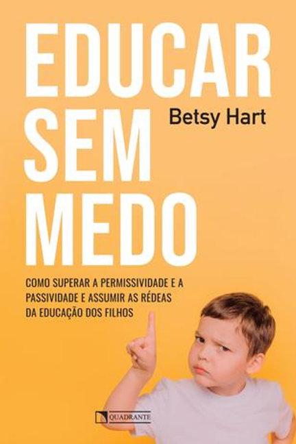 Educar sem medo - Por - Betsy Hart