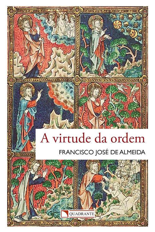 A virtude da ordem - Por - Francisco José de Almeida
