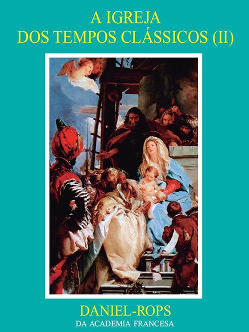 VII - A Igreja dos tempos clássicos (II) Por: Daniel Rops