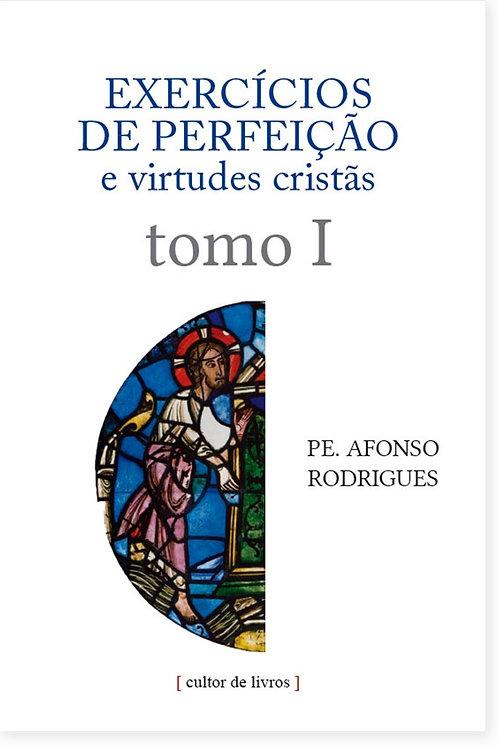 Exercícios de perfeição e virtudes cristãs (volume 1) Por: Pe. Afonso Rodrigues
