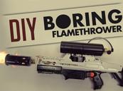 BORING FLAMETHROWER
