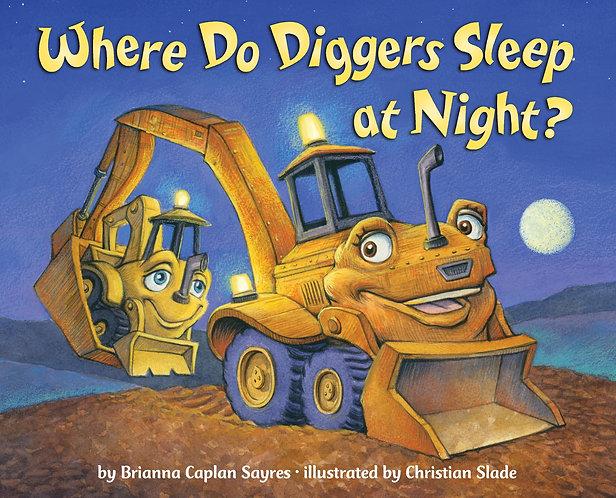 Where Do Diggers Sleep At Night? by BRIANNA CAPLAN SAYRES