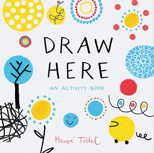 Draw Here: An Activity Book by Hervé Tullet