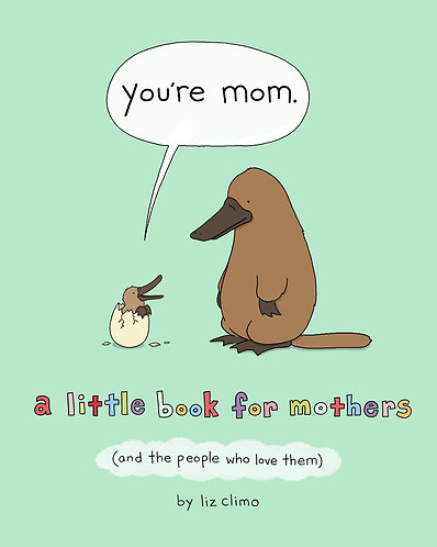 YOU'RE MOM A Little Book for Mothers (And the People Who Love Them) Liz Climo