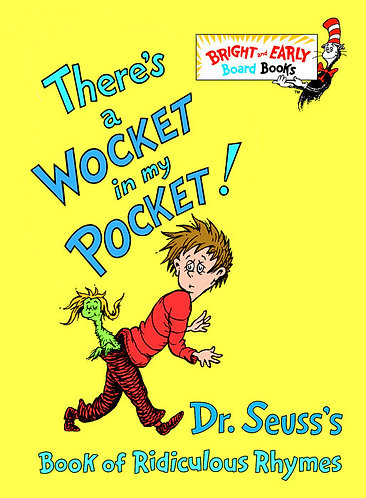 There's a Wocket in My Pocket! DR. SEUSS'S BOOK OF RIDICULOUS RHYMES By DR. SEUSS