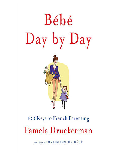 Bébé Day by Day: 100 Keys to French Parenting Book by Pamela Druckerman