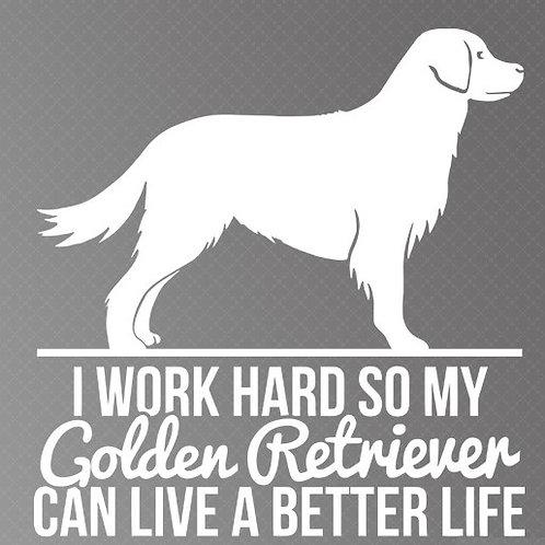 I work so my golden retriever can live a better life