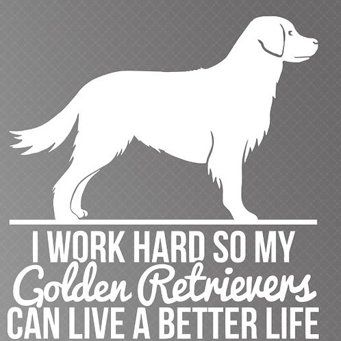 I work so my golden retrievers can live a better life