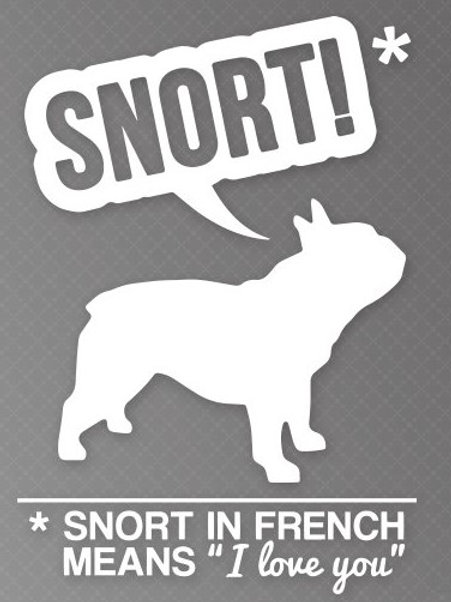 """Snort in french means """"I love you"""""""