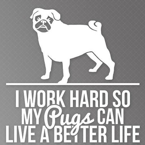 I work so my pugs can live a better life
