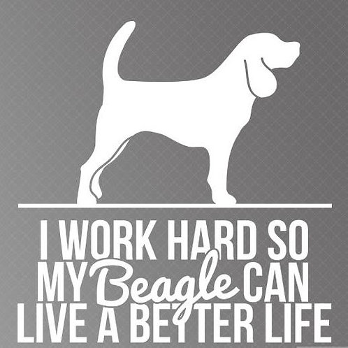 I work so my Beagle can live a better life