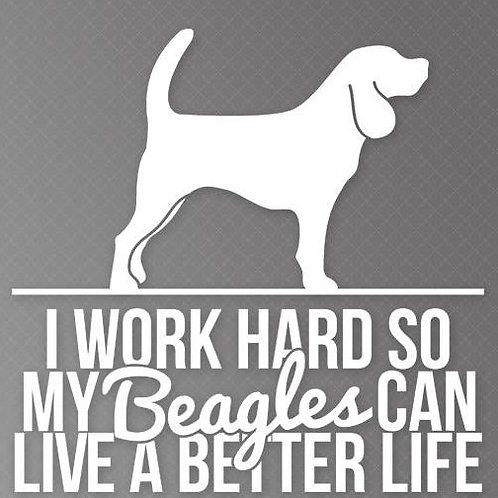 I work so my Beagles can live a better life