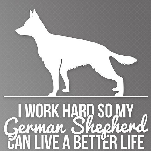 I Work so hard so my German Shepherd can live a better