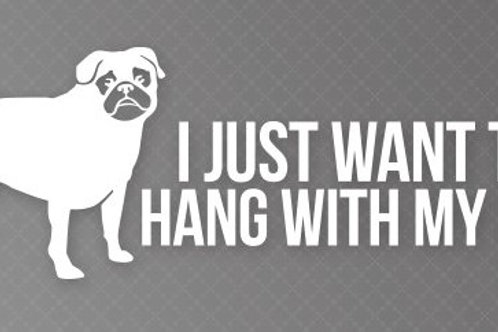 I Just want to hang with my pug