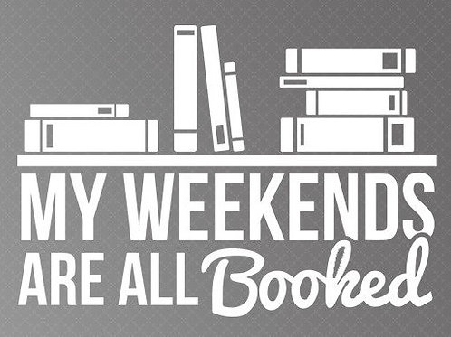 My weekends are all booked