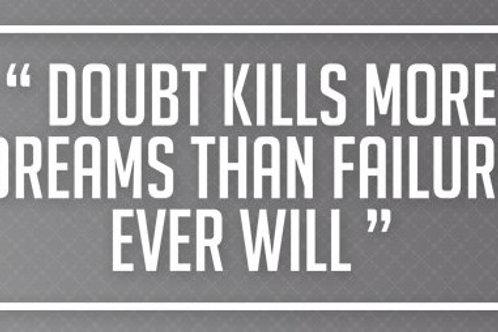 Doubt kills more dreams the failure ever will