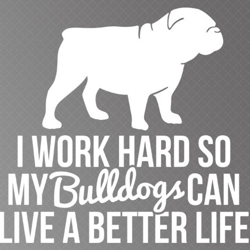 I work hard so my bulldogs can live a better life